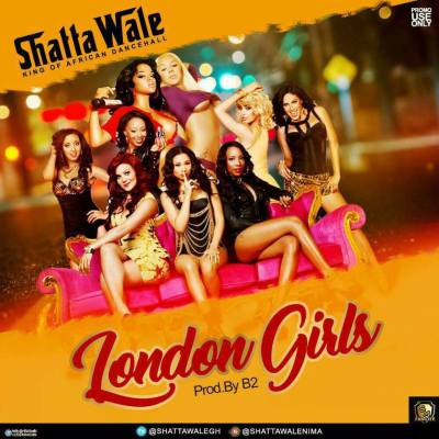 Shatta Wale – London Girls [Prod. by B2]