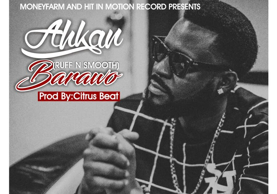 AhKan (Ruff n Smooth) – Barawo (Prod By Citrus Beat)