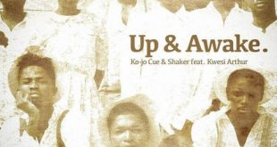 Ko-Jo Cue & Shaker ft. Kwesi Arthur – Up & Awake