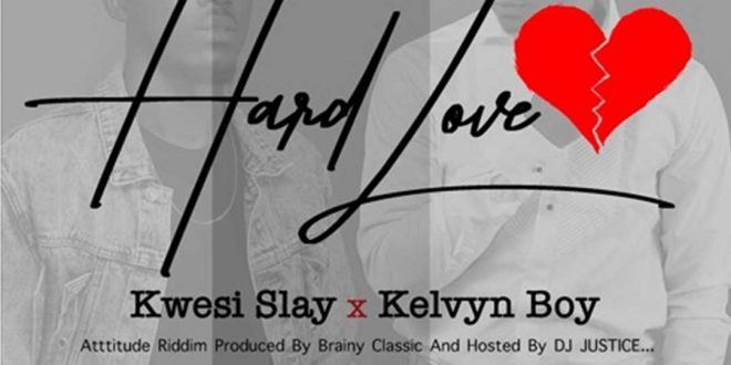 Kwesi Slay ft. Kelvyn boy – Hard Love