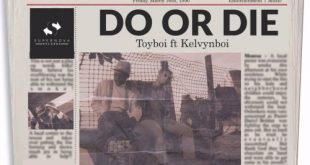 Toyboi ft Kelvynboy – Do Or Die (Prod. by Kuvie)
