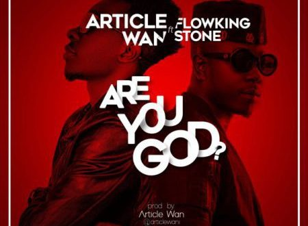 Article Wan ft. Flowking Stone – Are You God (Prod By Article Wan)