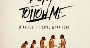 M.anifest feat. Bayku & Yaa Pono – Don't Follow Me (Prod. by MikeMillzOnEm)