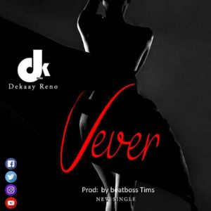 Dekaay Reno – Fever (Prod. by BeatBoss Tims)