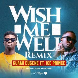 Kuami Eugene – Wish Me Well (Remix) ft Ice Prince (Prod. By WillisBeatz)