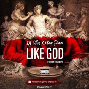 Yaa Pono x DJ Slim – Like God (Prod. by Unda Beatz)