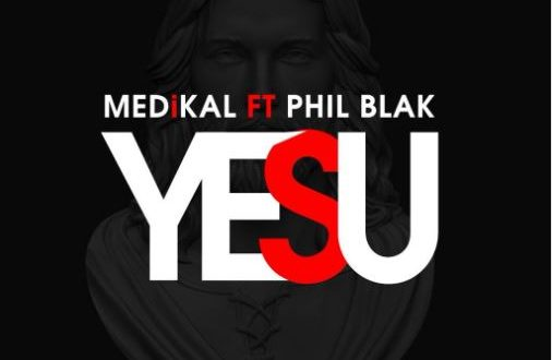Medikal – Yesu Ft. Phil Blak (Prod. By Halm)