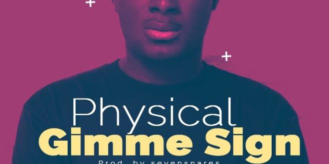 Physical - Gimme Sign (Prod. by Sevensnares)