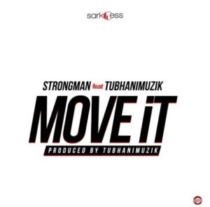 Strongman - Move It ft. TubhaniMuzik (Prod. by TubhaniMuzik)