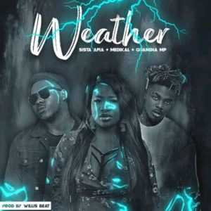 Weather BY Sista Afia ft. Medikal x Quamina MP